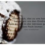 Schokokuss / Schaumkuss mit dem Zitat: Vom Glück, das zu uns kommt, haben wir nie den Eindruck, dass es sich in der Adresse geirrt hat - vom Pech immer. Hans Krailsheimer