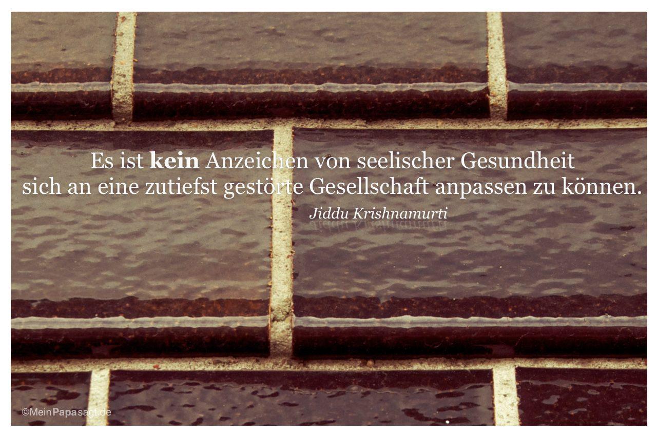 Mauerstein mit dem Zitat: Es ist kein Anzeichen von seelischer Gesundheit sich an eine zutiefst gestörte Gesellschaft anpassen zu können. Jiddu Krishnamurti