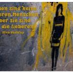 Stencil Art mit dem Zitat: Frauen sind keine besseren Menschen. Aber sie sind mir die lieberen. Sten Nadolny