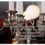 Kerzenleuchter mit dem Albert Schweitzer Zitat: Das einzig Wichtige im Leben sind die Spuren von Liebe, die wir hinterlassen, wenn wir weggehen. Albert Schweitzer