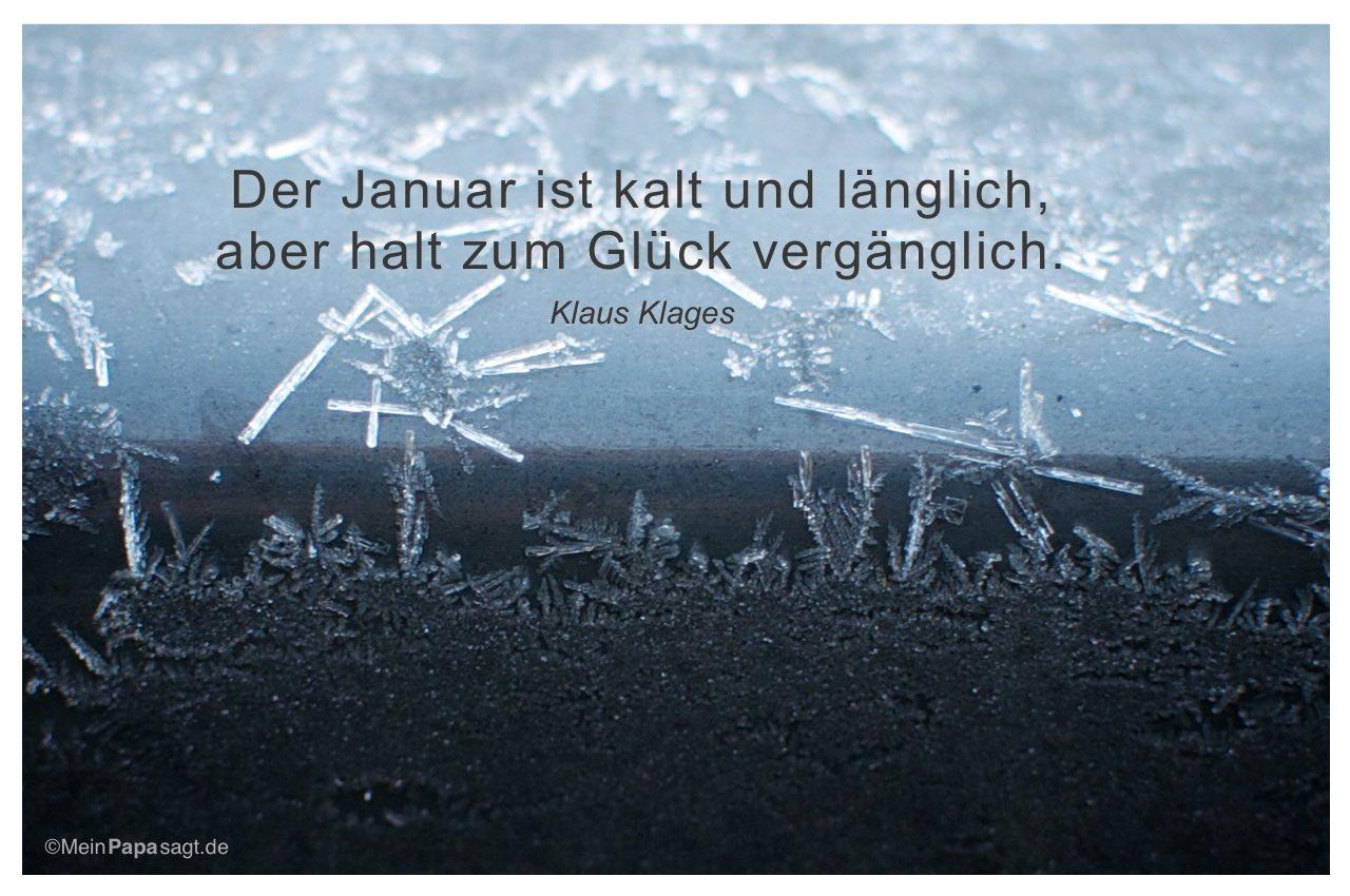 Eiskristalle mit dem Klaus Klages Zitat: Der Januar ist kalt und länglich, aber halt zum Glück vergänglich. Klaus Klages