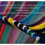 Farbfächer Brillengestelle mit dem Norbert Muigg Zitat: Die geistige Welt ist in erster Linie darum bemüht, unsere Entwicklung zu begleiten und weniger, uns von Sorgen und Problemen zu befreien. Norbert Muigg