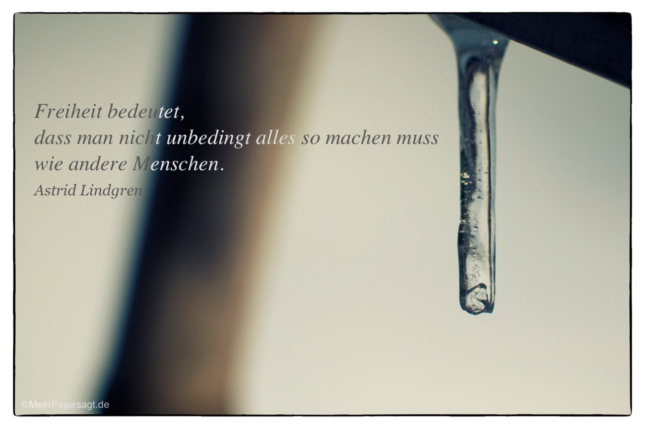 Eiszapfen mit dem Astrid Lindgren Zitat: Freiheit bedeutet, dass man nicht unbedingt alles so machen muss wie andere Menschen. Astrid Lindgren