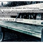 Alt Berliner Bank mit dem Doris Dörrie Zitat: Sich vergleichen ist immer der Untergang. Wenn du besser abschneidest als die anderen, fühlst du dich einsam, und wenn nicht, fühlst du dich auch einsam. Doris Dörrie
