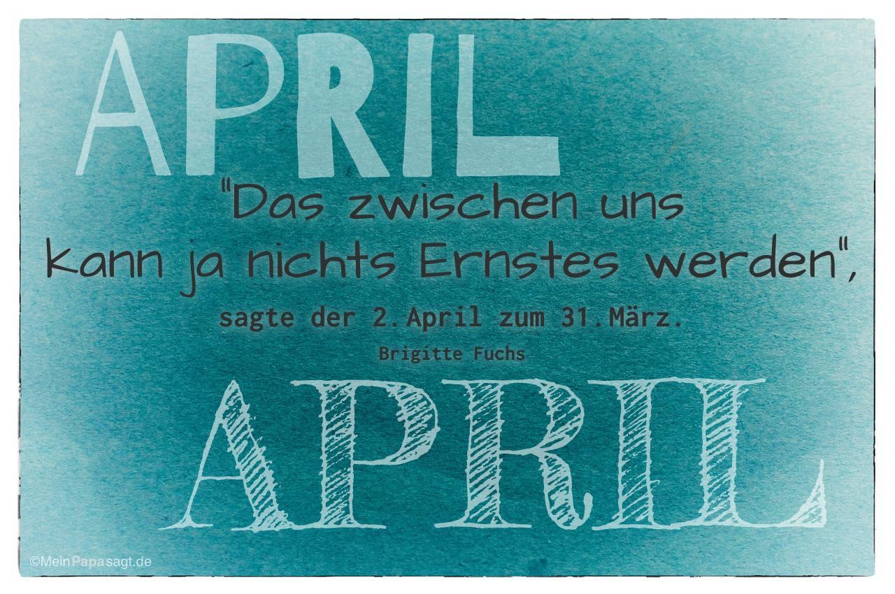 Das zwischen uns kann ja nichts Ernstes werden, sagte der 2. April
