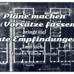 Alte Bauzeichnung mit dem Friedrich Wilhelm Nietzsche Zitat: Pläne machen und Vorsätze fassen bringt viel gute Empfindungen mit sich. Friedrich Wilhelm Nietzsche