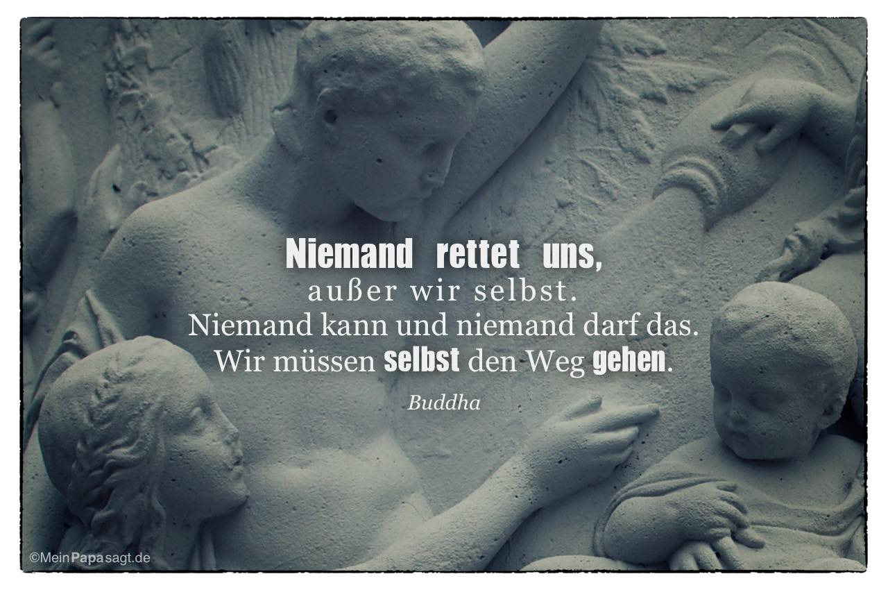Skulptur mit dem Buddha Zitat: Niemand rettet uns, außer wir selbst. Niemand kann und niemand darf das. Wir müssen selbst den Weg gehen. Buddha