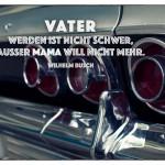 Chevrolet Impala mit dem Wilhelm Busch Zitat: Vater werden ist nicht schwer, außer Mama will nicht mehr. Wilhelm Busch