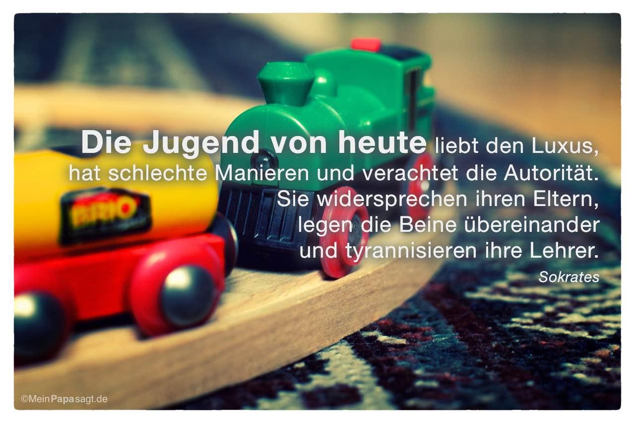 Holz Eisenbahn mit dem Sokrates Zitat: Die Jugend von heute liebt den Luxus, hat schlechte Manieren und verachtet die Autorität. Sie widersprechen ihren Eltern, legen die Beine übereinander und tyrannisieren ihre Lehrer. Sokrates