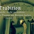 Tradition heißt nicht, Asche verwahren...