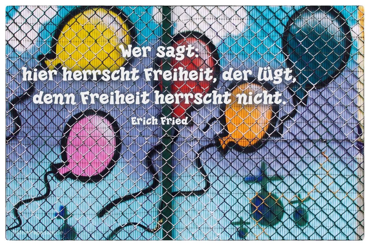 Graffiti mit Luftballons und dem Erich Fried Zitat: Wer sagt: hier herrscht Freiheit, der lügt, denn Freiheit herrscht nicht. Erich Fried