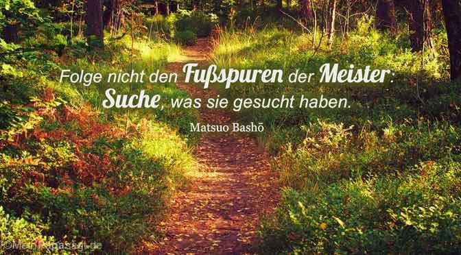 Folge nicht den Fußspuren der Meister …