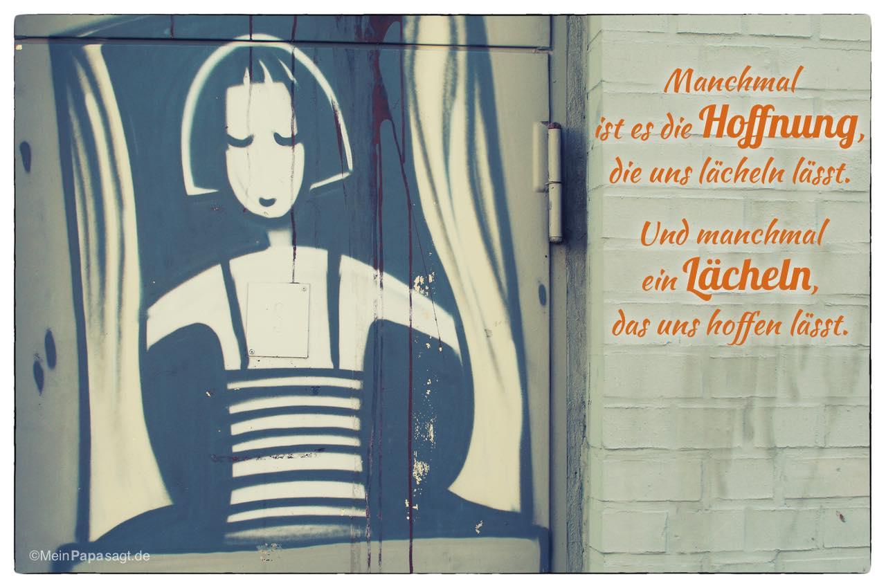 Graffiti mit dem Spruch: Manchmal ist es die Hoffnung, die uns lächeln lässt. Und manchmal ein Lächeln, das uns hoffen lässt.