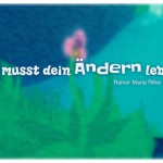 Graffiti Blume mit dem Rainer Maria Rilke Zitat: Du musst dein Ändern leben. Rainer Maria Rilke