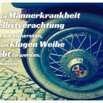 Alter Vespa Roller mit dem Friedrich Nietzsche Zitat: Gegen die Männerkrankheit der Selbstverachtung hilft es am sichersten, von einem klugen Weibe geliebt zu werden. Friedrich Nietzsche