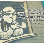Graffiti mit dem Stefan Zweig Zitat: Mir persönlich macht es mehr Freude, Menschen zu verstehen, als sie zu richten. Stefan Zweig