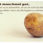 Kartoffelgesicht mit dem Rainer Maria Rilke Zitat: Es ist manchmal gut, die Sorgen so zu behandeln, als ob sie nicht da wŠren; das einzige Mittel, ihnen die Wichtigkeit zu nehmen. Rainer Maria Rilke