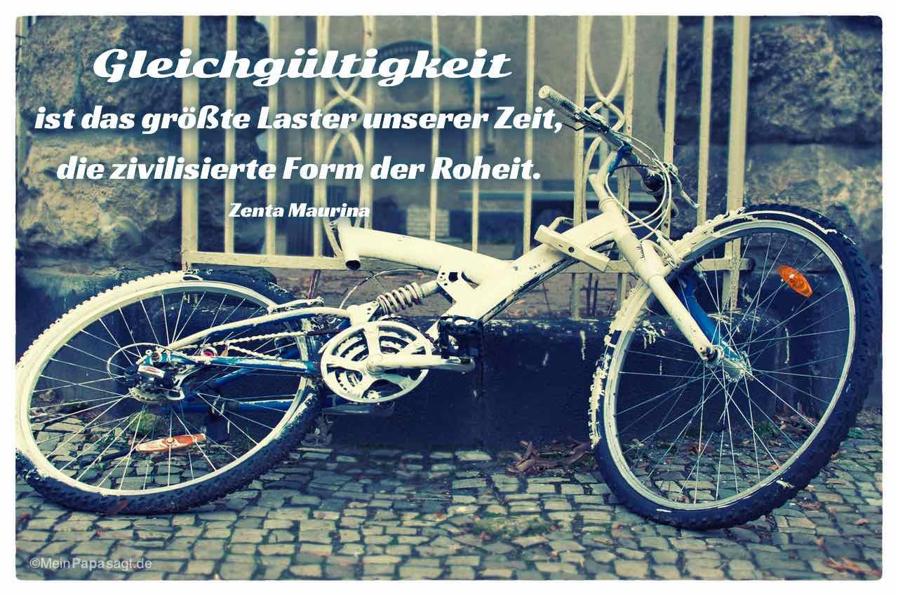 Defektes Fahrrad mit dem Zenta Mauriņa Zitat: Gleichgültigkeit ist das größte Laster unserer Zeit, die zivilisierte Form der Roheit. Zenta Mauriņa