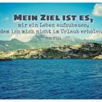 Alpensee mit dem Rob Hill Zitat: Mein Ziel ist es, mir ein Leben aufzubauen, von dem ich mich nicht im Urlaub erholen muss. Rob Hill Sr.
