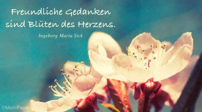 Freundliche Gedanken sind Blüten des Herzens…