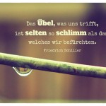 Regentropfen mit dem Friedrich Schiller Zitat: Das Übel, was uns trifft, ist selten so schlimm als das, welches wir befürchten. Friedrich Schiller