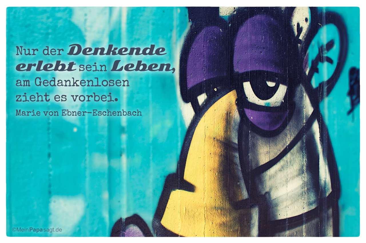 Graffiti Gesicht mit dem Marie von Ebner-Eschenbach Zitat: Nur der Denkende erlebt sein Leben, am Gedankenlosen zieht es vorbei. Marie von Ebner-Eschenbach