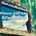 Sei realistisch: Plane für ein Wunder!