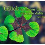 Vierblättriges Kleeblatt mit dem Ingrid Bergman Zitat: Glück ist immer das, was man dafür hält. Ingrid Bergman