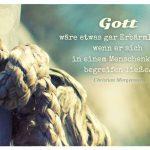 Knoten mit dem Christian Morgenstern Zitat: Gott wäre etwas gar Erbärmliches, wenn er sich in einem Menschenkopf begreifen ließe. Christian Morgenstern