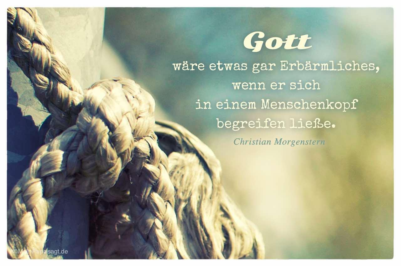sprüche über gott und das leben Gott wäre etwas gar Erbärmliches, wenn er sich in einem  sprüche über gott und das leben
