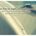 Tank mit dem Voltaire Zitat: Alles was du sagst, sollte wahr sein. Aber nicht alles was wahr ist, solltest du auch sagen. Voltaire
