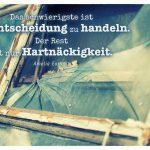 gesplittertes Fenster mit dem Amelia Earhart Zitat: Das schwierigste ist die Entscheidung zu handeln. Der Rest ist nur Hartnäckigkeit. Amelia Earhart