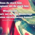 Wenn du stark bist, dann beginne, wo du stark bist...