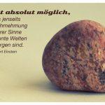 Ein Stein mit dem Einstein Zitat: Es ist absolut möglich, dass jenseits der Wahrnehmung unserer Sinne ungeahnte Welten verborgen sind. Albert Einstein