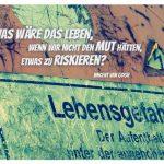 Schild Kran - Lebensgefahr mit dem van Gogh Zitat: Was wäre das Leben, wenn wir nicht den Mut hätten, etwas zu riskieren? Vincent van Gogh