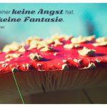 Fliegenpilz mit dem Kästner Zitat: Wenn einer keine Angst hat, hat er keine Fantasie. Erich Kästner