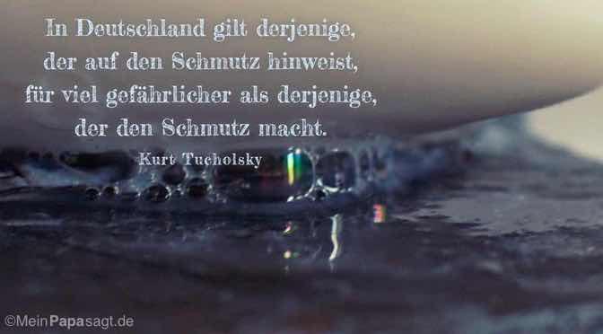 In Deutschland gilt derjenige, der auf den Schmutz hinweist…