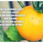 Tomaten-Gesicht mit dem Stresemann Zitat: Es gibt ein unfehlbares Rezept, eine Sache gerecht unter zwei Menschen aufzuteilen: Einer von ihnen darf die Portionen bestimmen, und der andere hat die Wahl. Gustav Stresemann