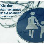 Strassenschild Mutter Kind - 239 Gehweg mit dem Joubert Zitat: Kinder brauchen Vorbilder nötiger als Kritiker. Joseph Joubert