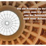 Lichterkuppel Altes Museum Berlin mit dem Krishnamurti Zitat: Um ein Problem zu verstehen, muss man frei sein, von der Sehnsucht nach einer Antwort. Jiddu Krishnamurti
