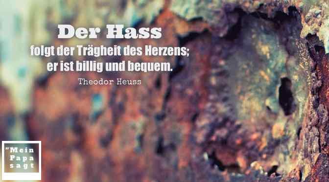 Der Hass folgt der Trägheit des Herzens; er ist billig und bequem…