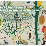 Kinder Graffiti mit dem Dante Alighieri Zitat: Drei Dinge sind uns aus dem Paradies geblieben: Die Sterne der Nacht, die Blumen des Tages und die Augen der Kinder. Dante Alighieri