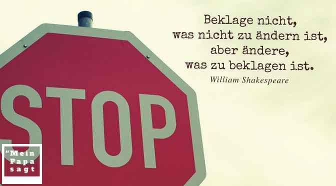 Beklage nicht, was nicht zu ändern ist, aber ändere, was zu beklagen ist…