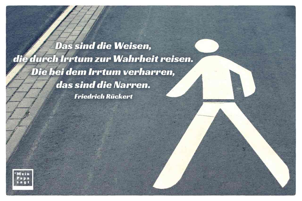 Fahrbahnmarkierung Fußgänger mit dem Rückert Zitat: Das sind die Weisen, die durch Irrtum zur Wahrheit reisen. Die bei dem Irrtum verharren, das sind die Narren. Friedrich Rückert