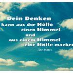 Wolken vor blauem Himmel mit dem Milton Zitat: Dein Denken kann aus der Hölle einen Himmel und aus einem Himmel eine Hölle machen. John Milton