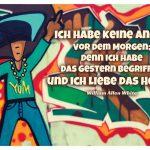Graffiti Tänzer mit dem White Zitat: Ich habe keine Angst vor dem Morgen; denn ich habe das Gestern begriffen und ich liebe das Heute. William Allen White