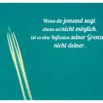 Passagierflugzeug vor blauem Himmel mit dem Spruch: Wenn dir jemand sagt, etwas sei nicht möglich, ist es eine Reflexion seiner Grenzen, nicht deiner.