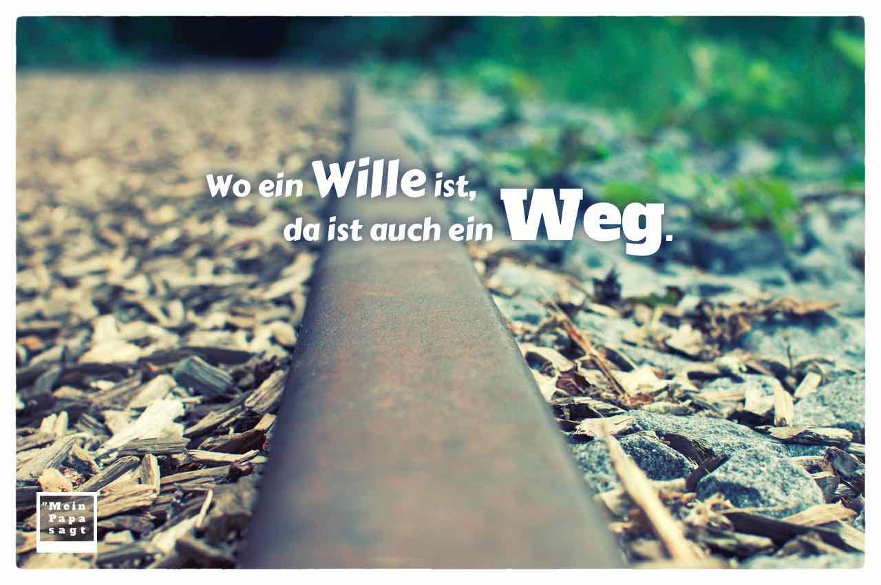 Altes Gleis mit der Redewendung: Wo ein Wille ist, da ist auch ein Weg.