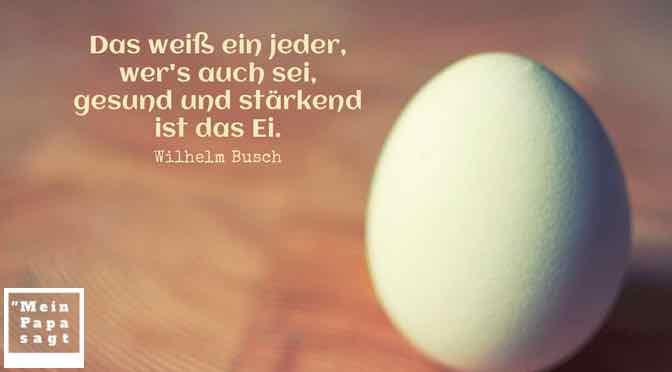 Das weiß ein jeder, wer's auch sei, gesund und stärkend ist das Ei…