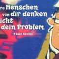 Was andere Menschen von dir denken ist nicht dein Problem...